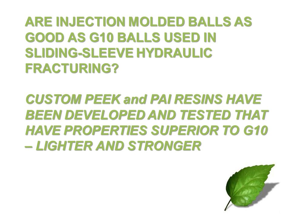 ARE INJECTION MOLDED BALLS AS GOOD AS G10 BALLS USED IN SLIDING-SLEEVE HYDRAULIC FRACTURING