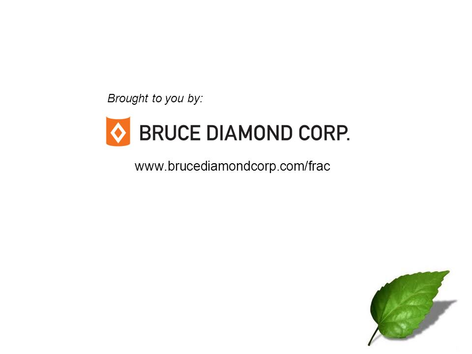 Brought to you by: www.brucediamondcorp.com/frac