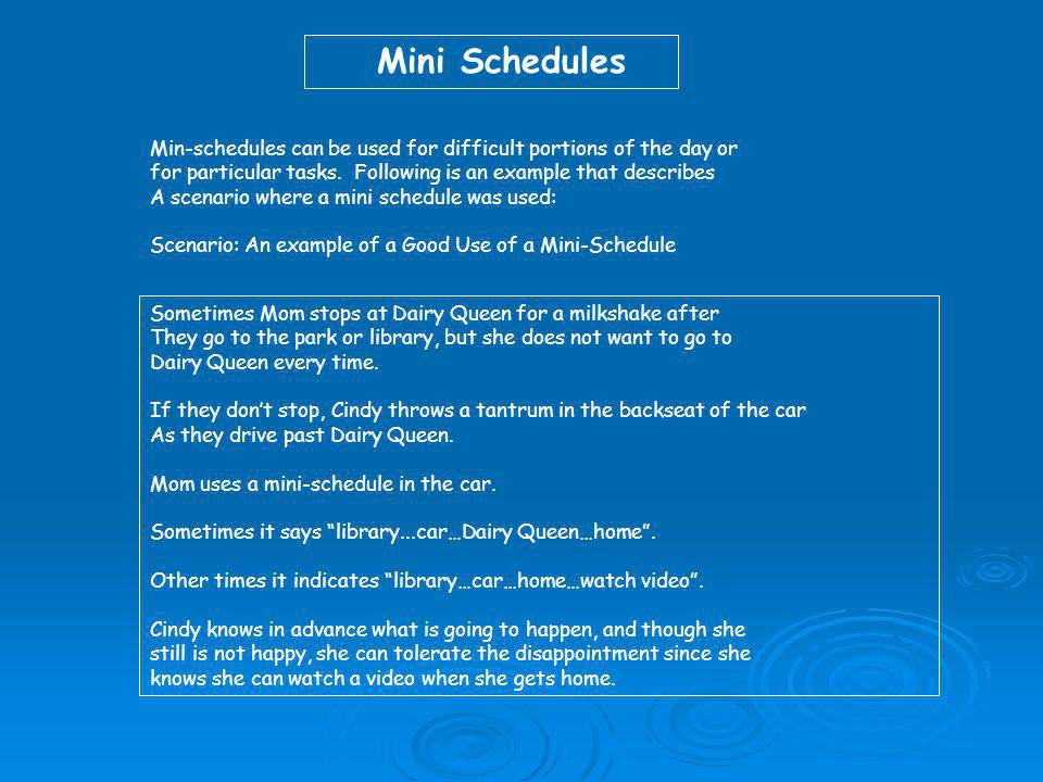 Mini Schedules Min-schedules can be used for difficult portions of the day or. for particular tasks. Following is an example that describes.