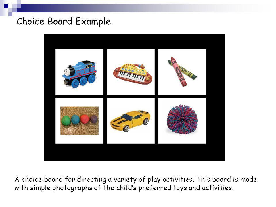 Choice Board Example A choice board for directing a variety of play activities. This board is made.