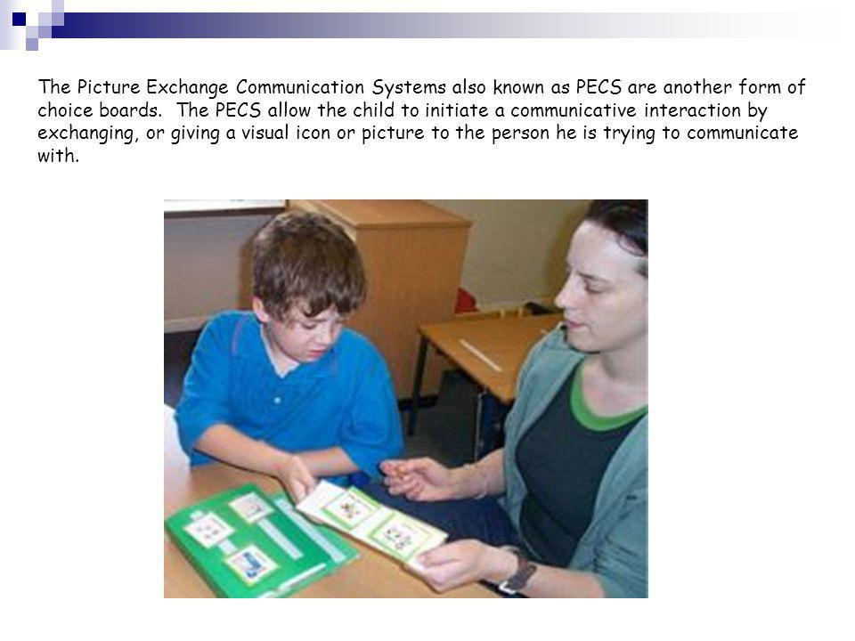 The Picture Exchange Communication Systems also known as PECS are another form of choice boards.
