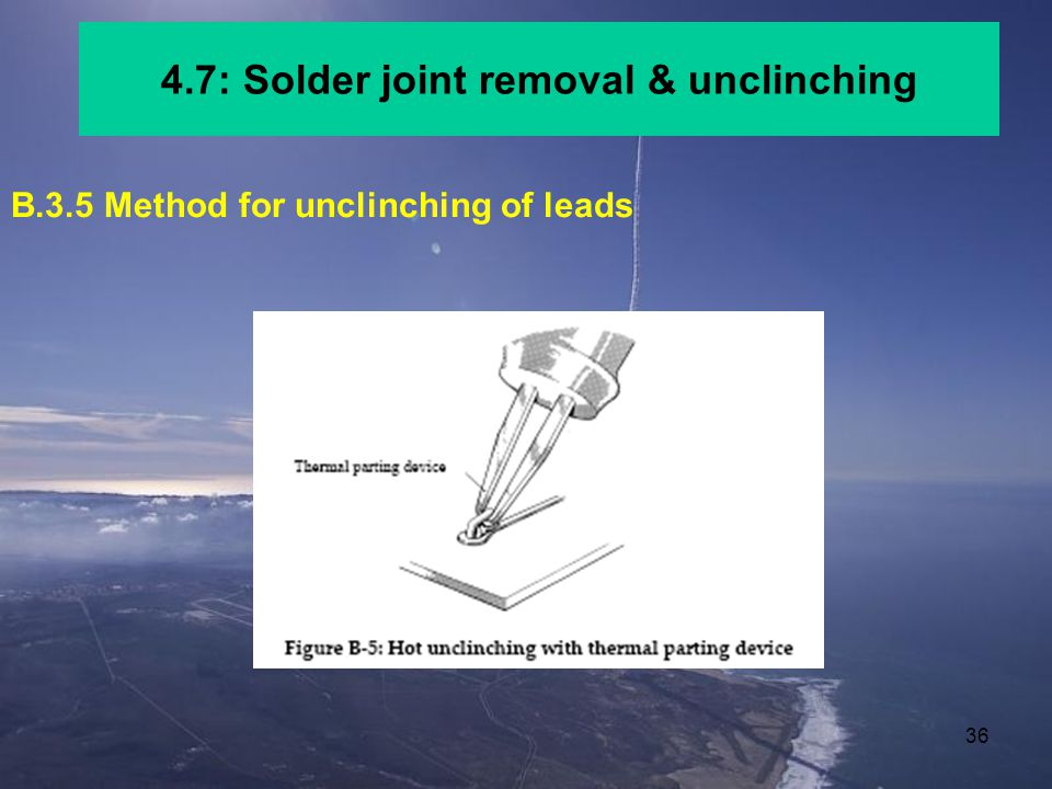 4.7: Solder joint removal & unclinching