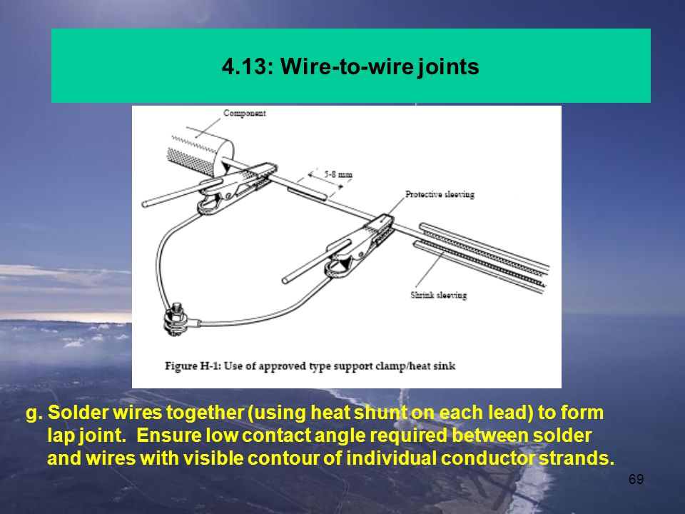 4.13: Wire-to-wire joints g. Solder wires together (using heat shunt on each lead) to form.