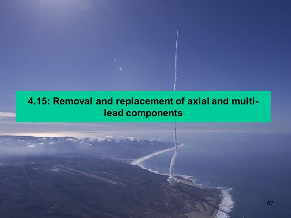 4.15: Removal and replacement of axial and multi-lead components