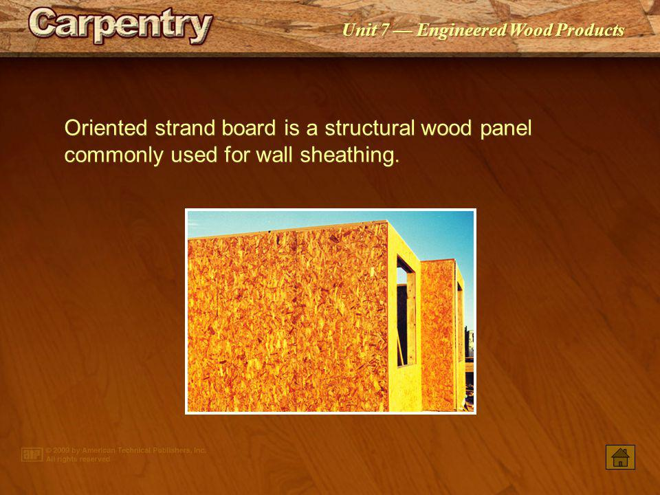 Oriented strand board is a structural wood panel commonly used for wall sheathing.