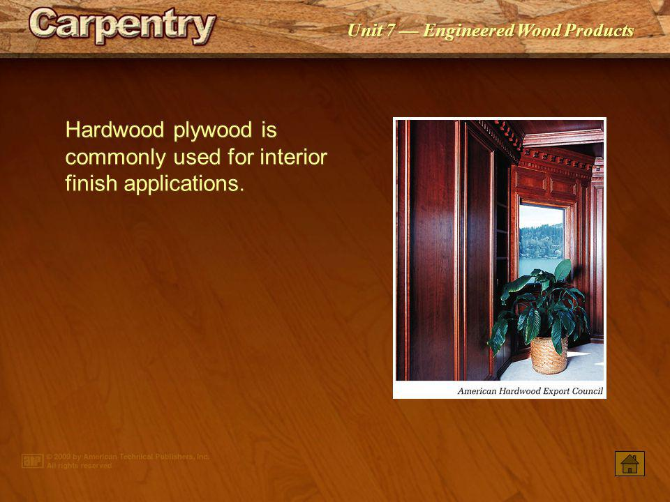 Hardwood plywood is commonly used for interior finish applications.