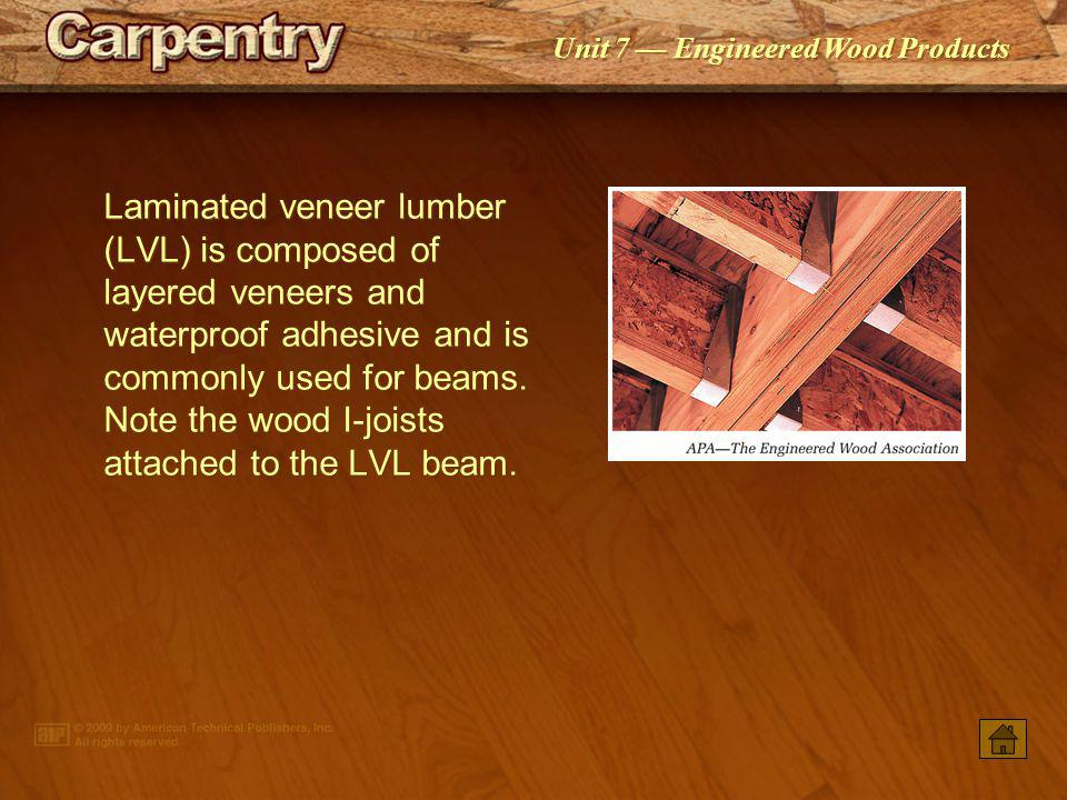 Laminated veneer lumber (LVL) is composed of layered veneers and waterproof adhesive and is commonly used for beams. Note the wood I-joists attached to the LVL beam.