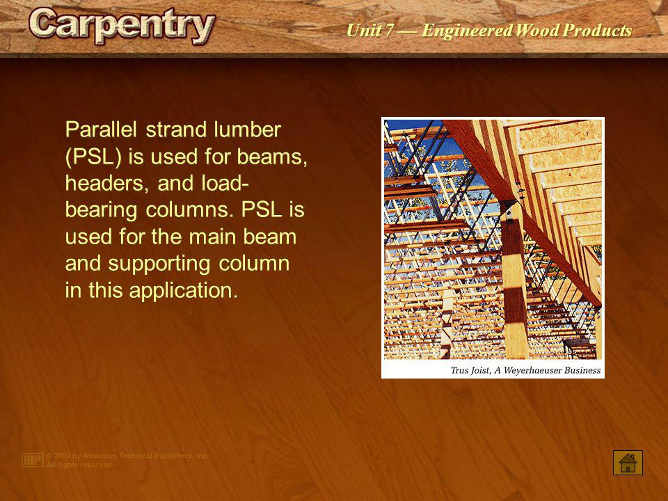 Parallel strand lumber (PSL) is used for beams, headers, and load-bearing columns. PSL is used for the main beam and supporting column in this application.