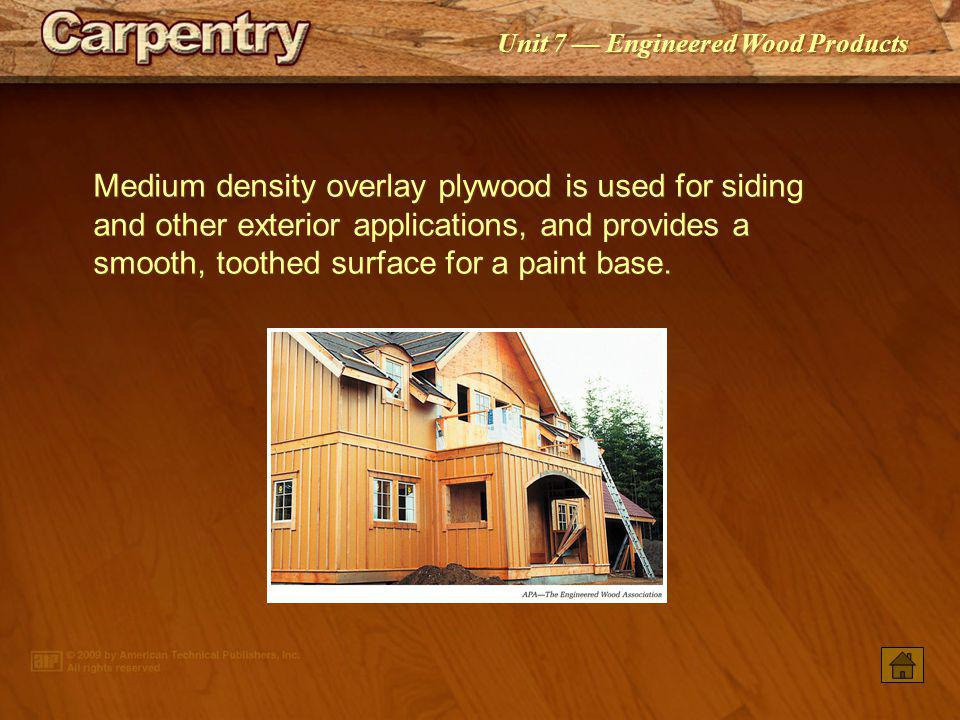 Medium density overlay plywood is used for siding and other exterior applications, and provides a smooth, toothed surface for a paint base.