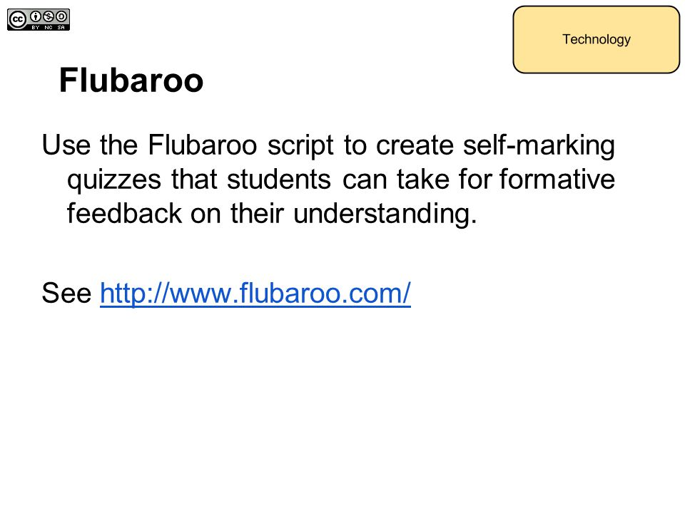 Flubaroo Use the Flubaroo script to create self-marking quizzes that students can take for formative feedback on their understanding.