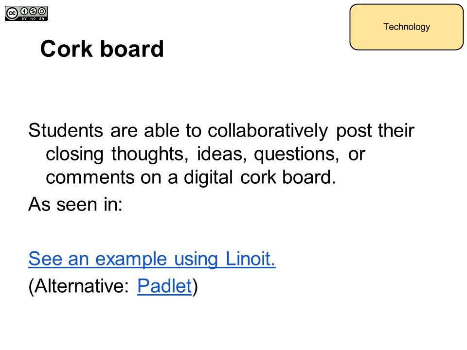 Cork board Students are able to collaboratively post their closing thoughts, ideas, questions, or comments on a digital cork board.