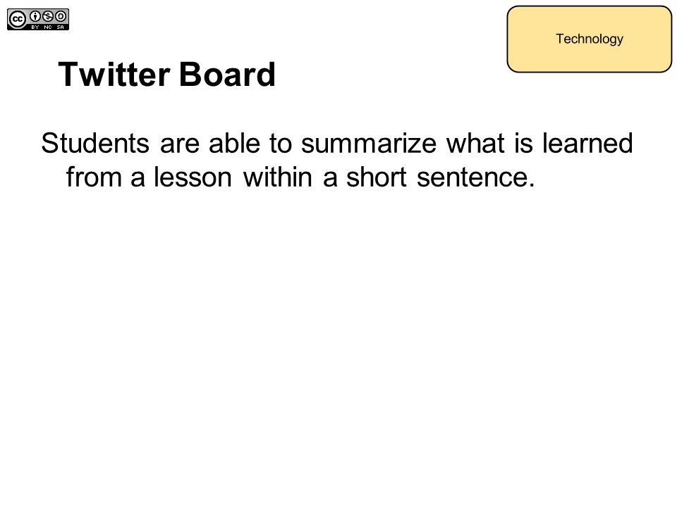 Twitter Board Students are able to summarize what is learned from a lesson within a short sentence.