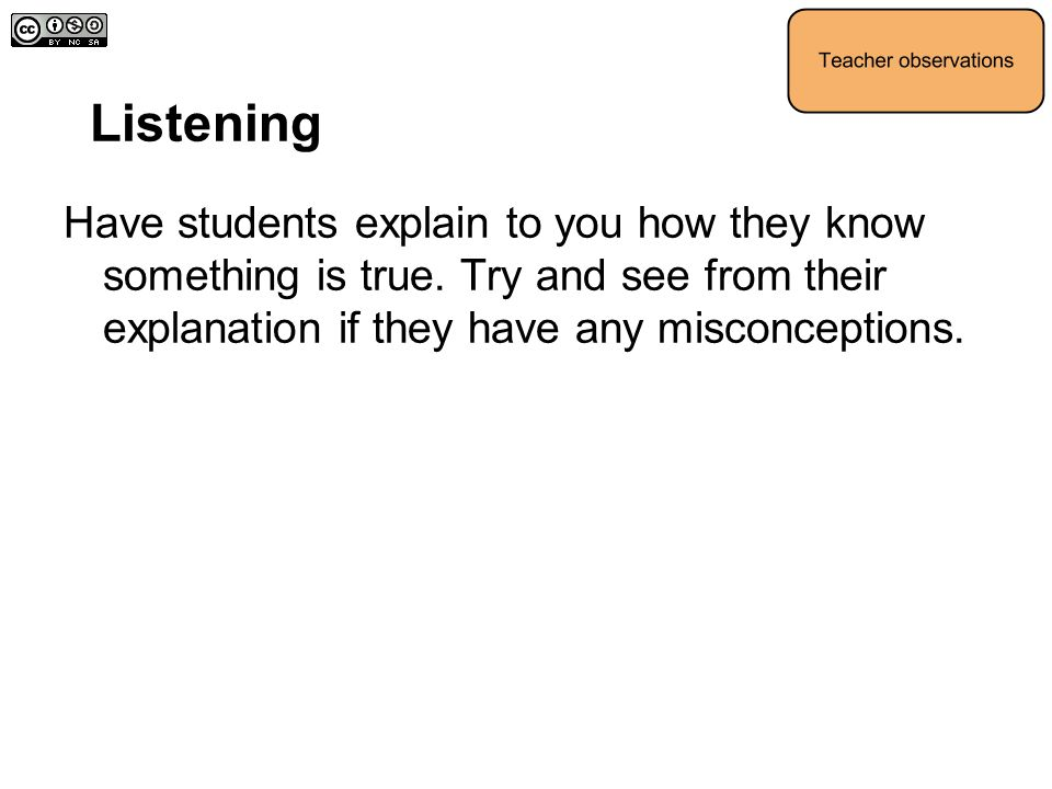 Listening Have students explain to you how they know something is true.