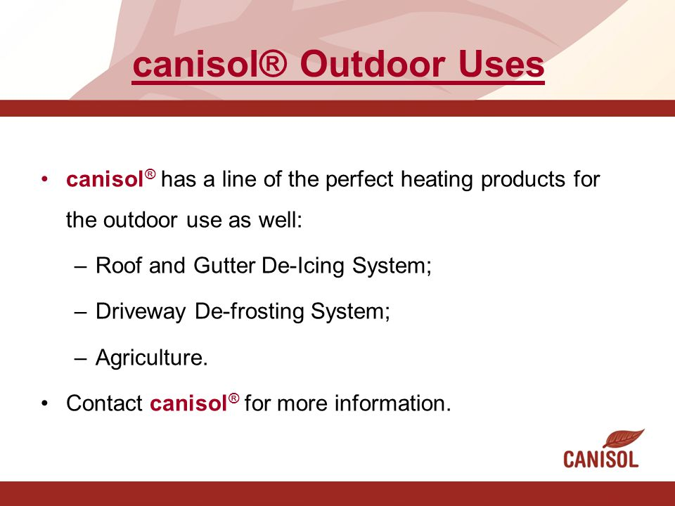 canisol® Outdoor Uses canisol® has a line of the perfect heating products for the outdoor use as well: