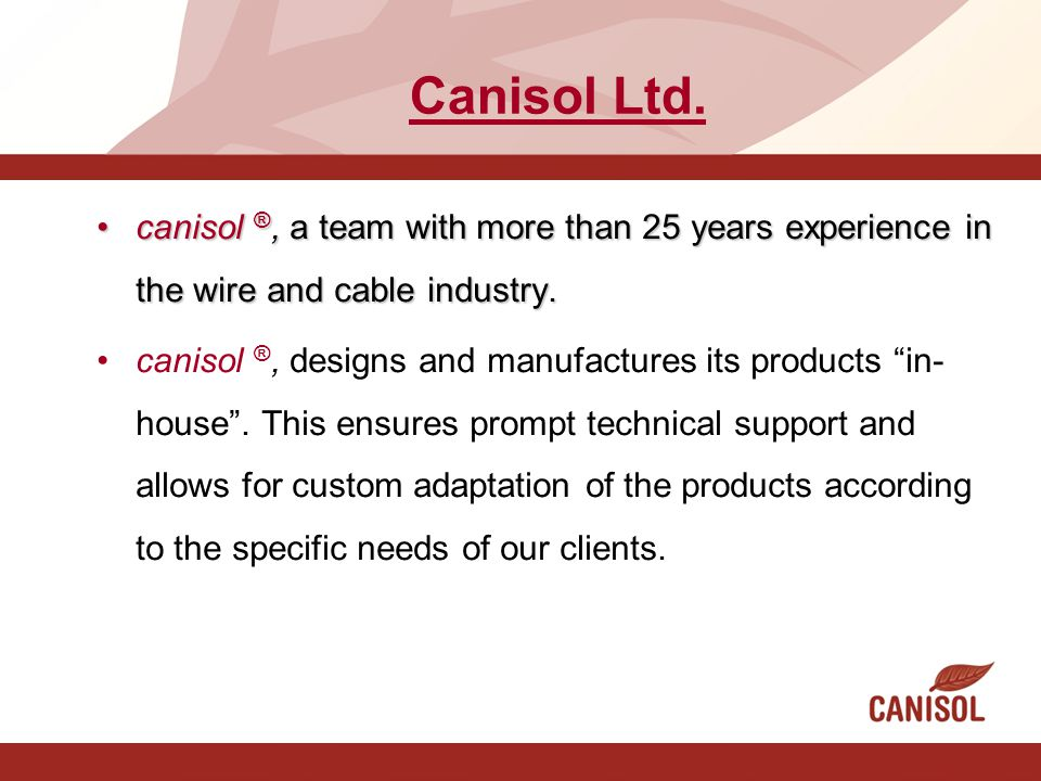 Canisol Ltd. canisol ®, a team with more than 25 years experience in the wire and cable industry.