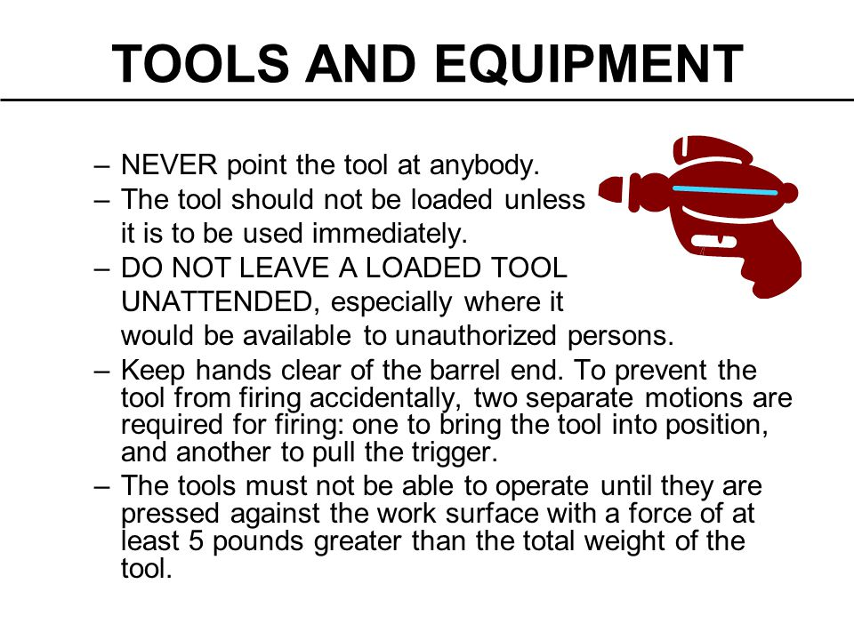 TOOLS AND EQUIPMENT NEVER point the tool at anybody.