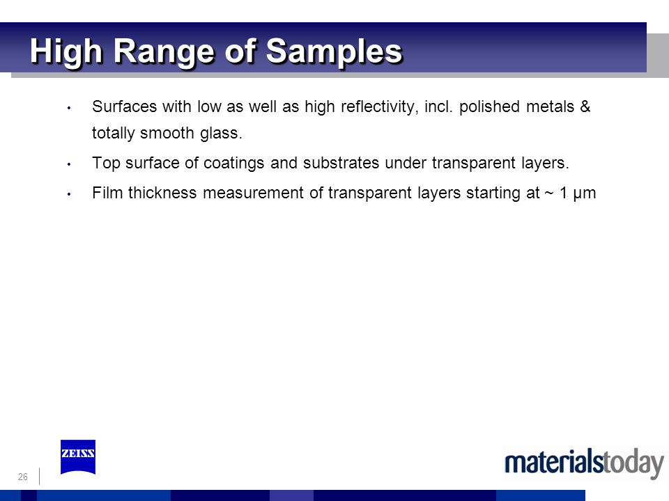 High Range of Samples Surfaces with low as well as high reflectivity, incl. polished metals & totally smooth glass.