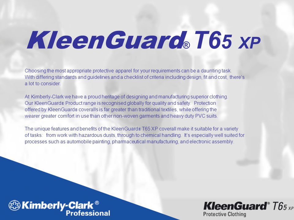 KleenGuard® T65 XP Choosing the most appropriate protective apparel for your requirements can be a daunting task.