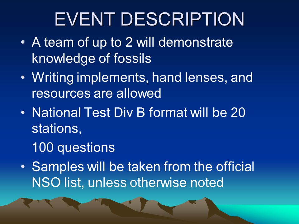 EVENT DESCRIPTION A team of up to 2 will demonstrate knowledge of fossils. Writing implements, hand lenses, and resources are allowed.