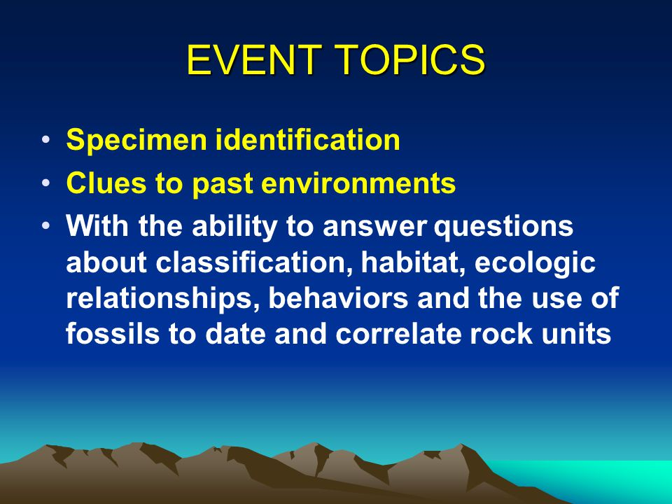 EVENT TOPICS Specimen identification Clues to past environments
