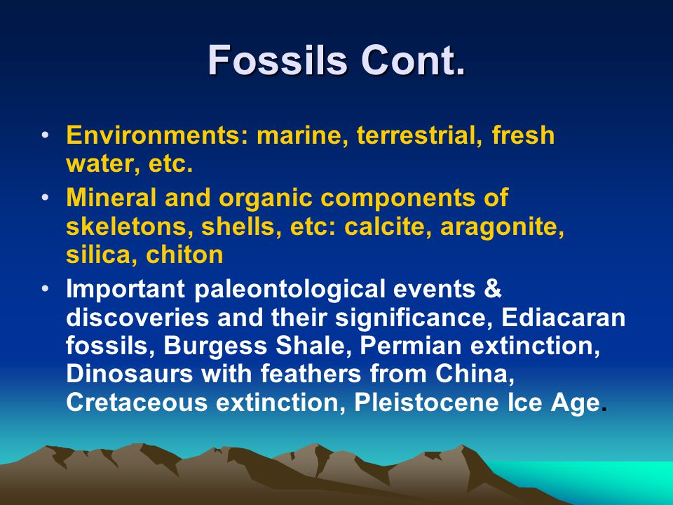 Fossils Cont. Environments: marine, terrestrial, fresh water, etc.