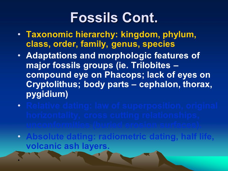 Fossils Cont. Taxonomic hierarchy: kingdom, phylum, class, order, family, genus, species.