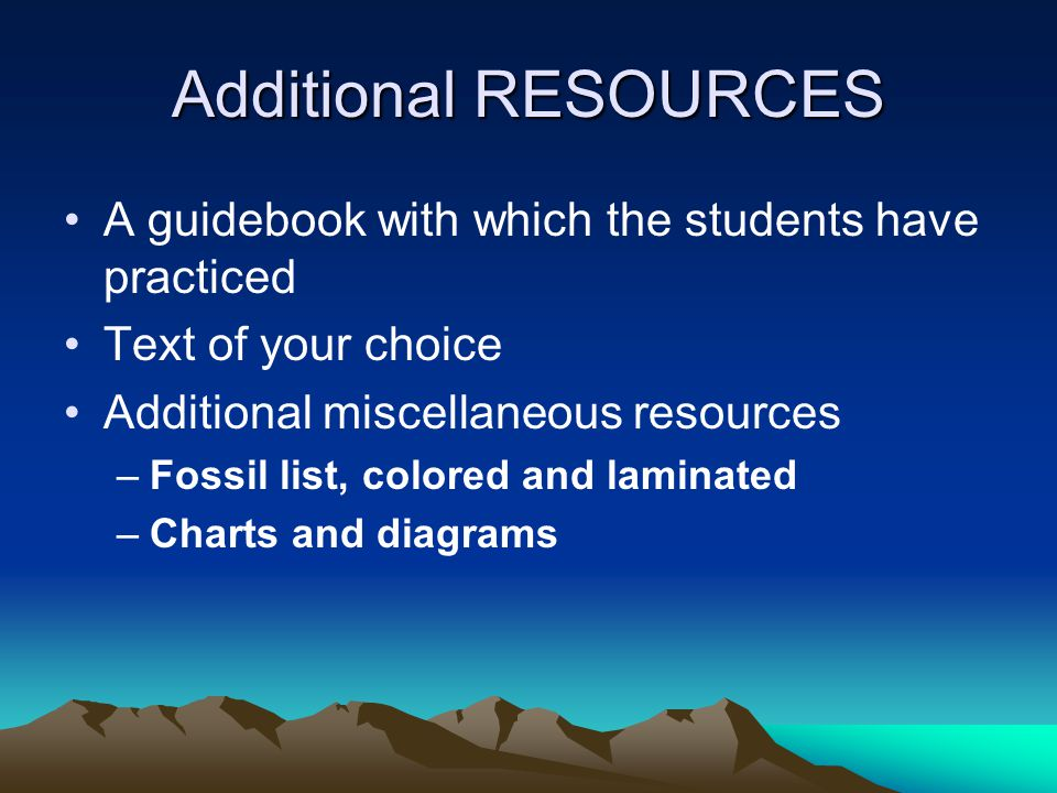 Additional RESOURCES A guidebook with which the students have practiced. Text of your choice. Additional miscellaneous resources.