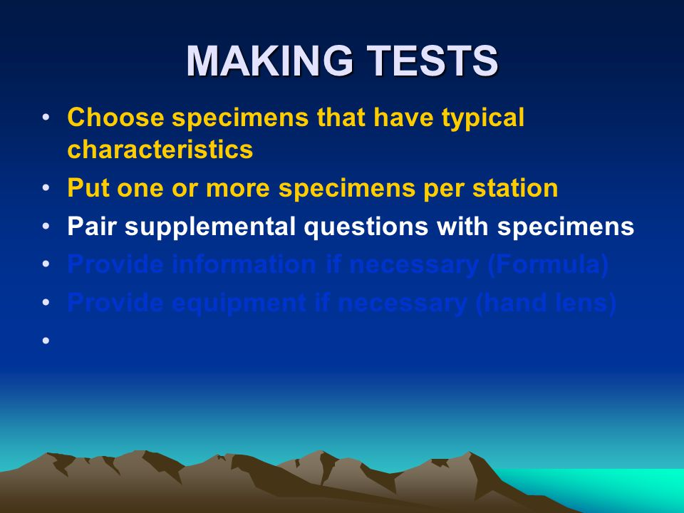 MAKING TESTS Choose specimens that have typical characteristics