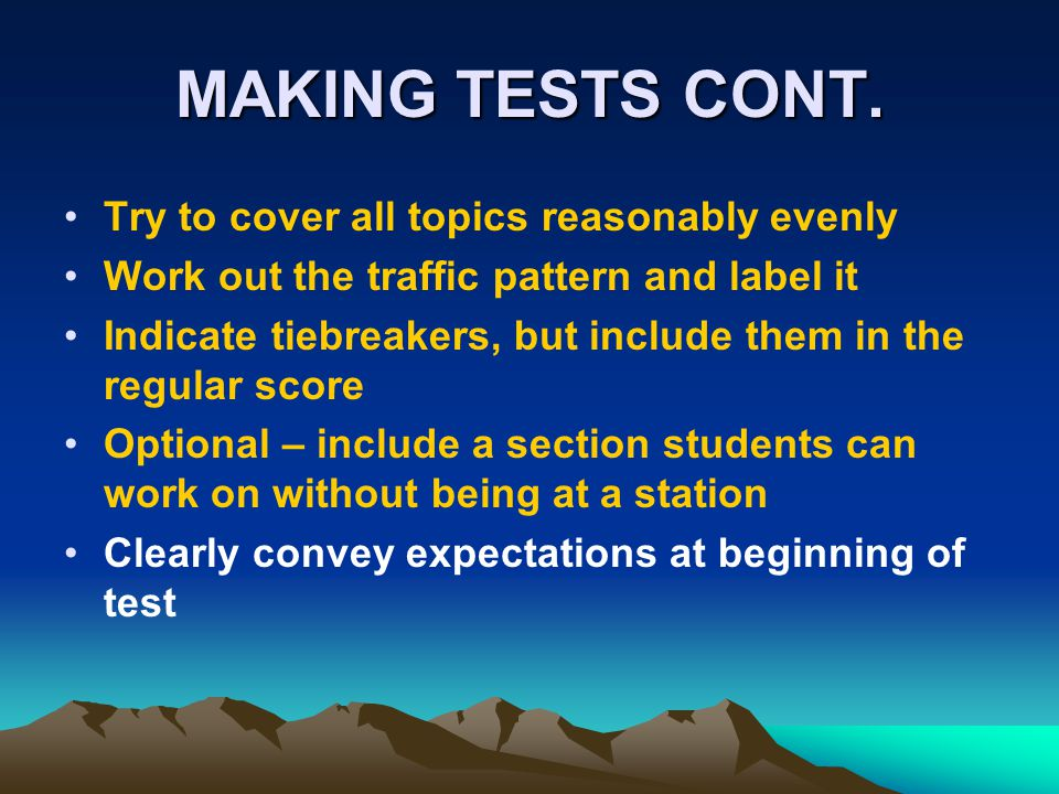 MAKING TESTS CONT. Try to cover all topics reasonably evenly