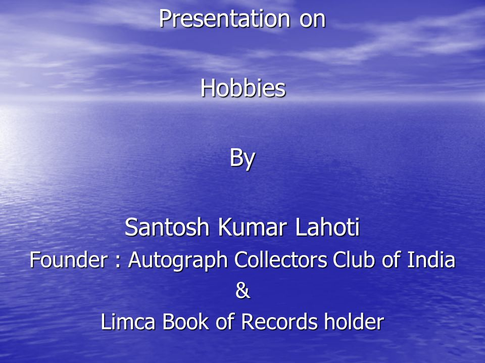 Presentation on Hobbies By Santosh Kumar Lahoti