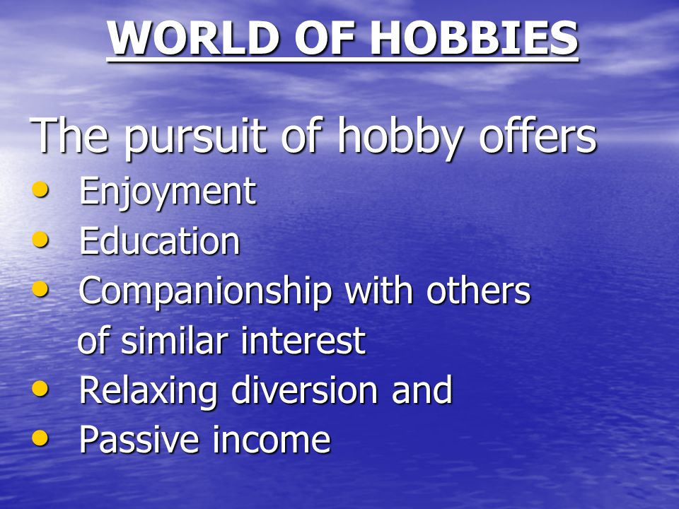 The pursuit of hobby offers