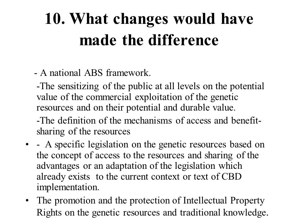 10. What changes would have made the difference