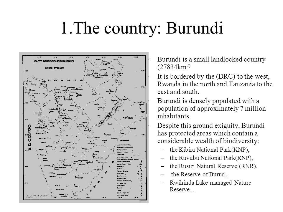 1.The country: Burundi Burundi is a small landlocked country (27834km2)