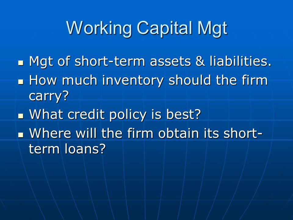 Working Capital Mgt Mgt of short-term assets & liabilities.