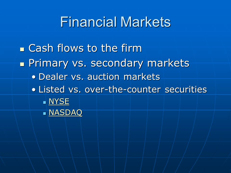 Financial Markets Cash flows to the firm Primary vs. secondary markets