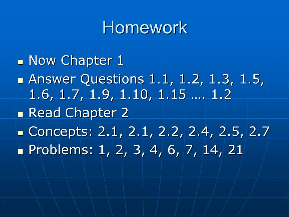 Homework Now Chapter 1. Answer Questions 1.1, 1.2, 1.3, 1.5, 1.6, 1.7, 1.9, 1.10, 1.15 …. 1.2. Read Chapter 2.