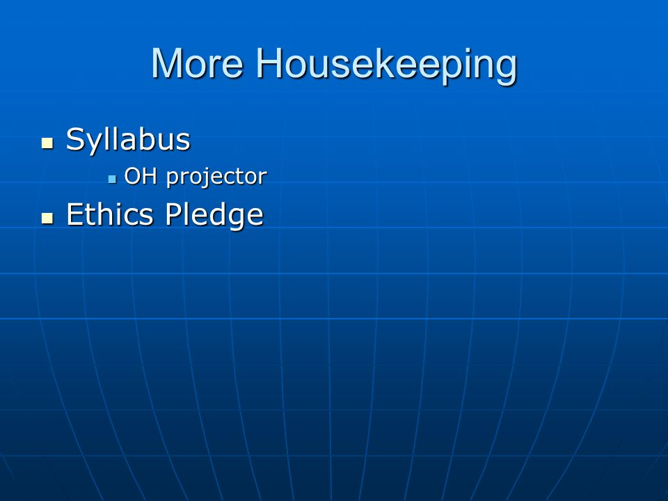 More Housekeeping Syllabus OH projector Ethics Pledge