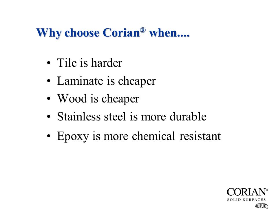 Why choose Corian® when....