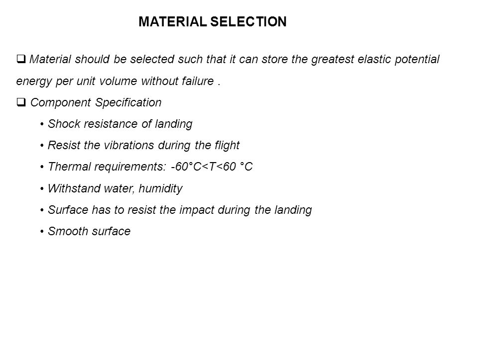 MATERIAL SELECTION Material should be selected such that it can store the greatest elastic potential energy per unit volume without failure .