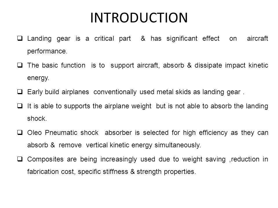 INTRODUCTION Landing gear is a critical part & has significant effect on aircraft performance.