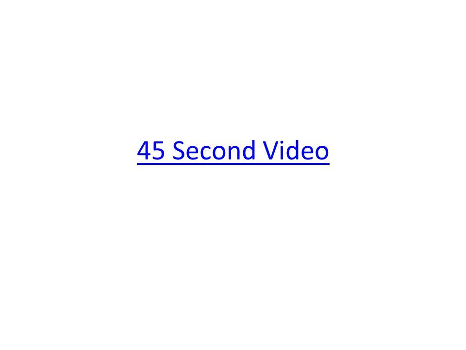 45 Second Video