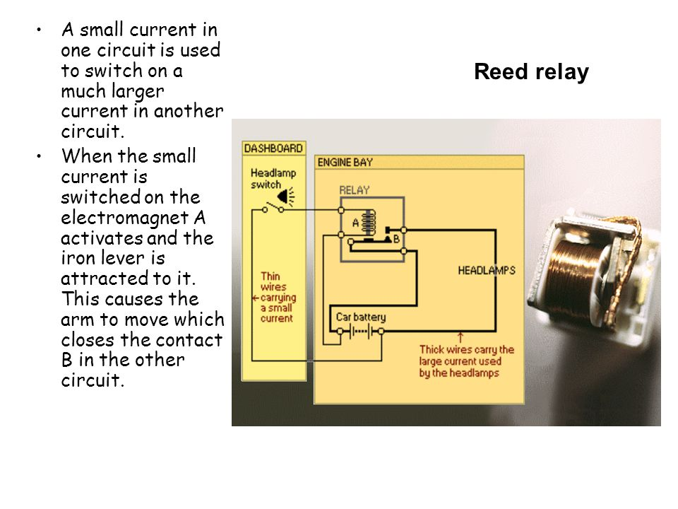 A small current in one circuit is used to switch on a much larger current in another circuit.