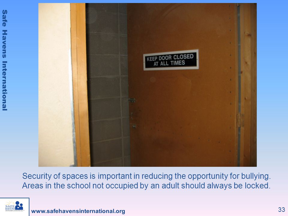 Security of spaces is important in reducing the opportunity for bullying.