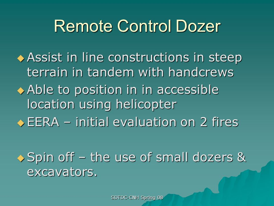 Remote Control Dozer Assist in line constructions in steep terrain in tandem with handcrews.