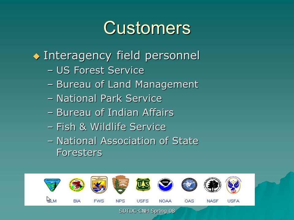 Customers Interagency field personnel US Forest Service