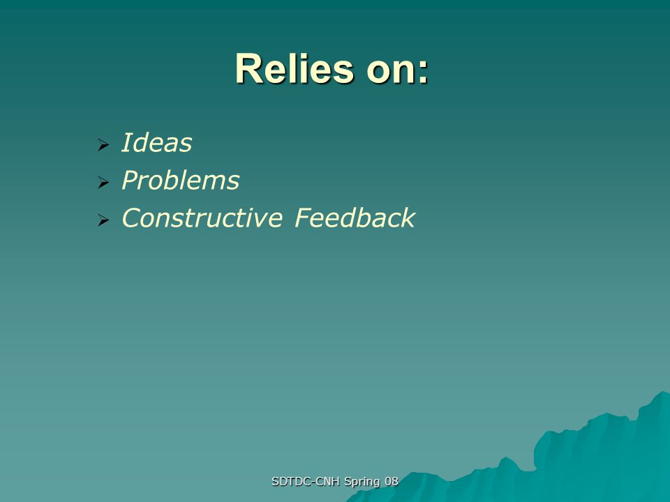 Relies on: Ideas Problems Constructive Feedback SDTDC-CNH Spring 08
