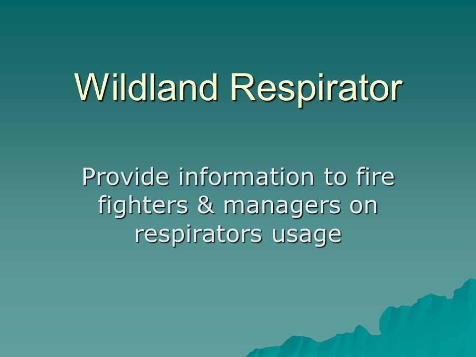 Provide information to fire fighters & managers on respirators usage