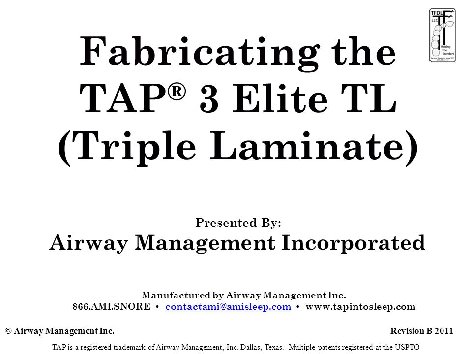 Fabricating the TAP® 3 Elite TL (Triple Laminate) Presented By: Airway Management Incorporated