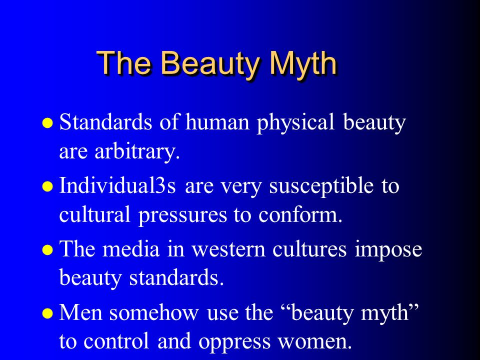 The Beauty Myth Standards of human physical beauty are arbitrary.