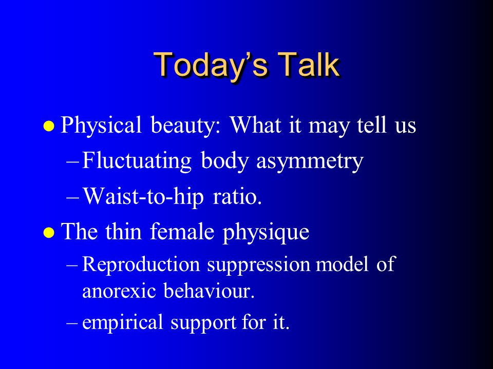 Today's Talk Physical beauty: What it may tell us